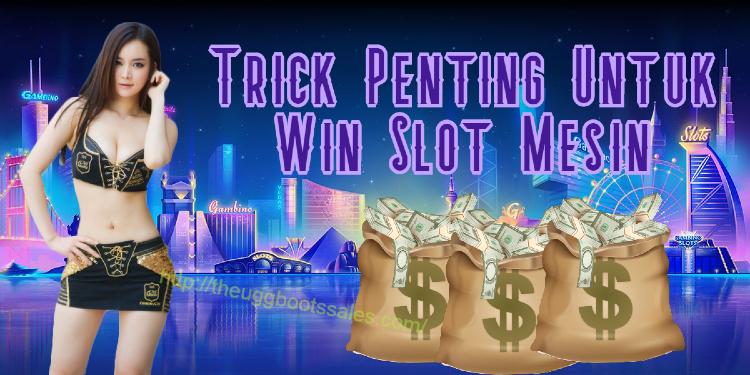 Trick Penting Untuk Win Slot Mesin