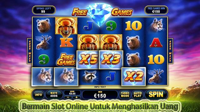 Bermain Slot Online Untuk Menghasilkan Uang