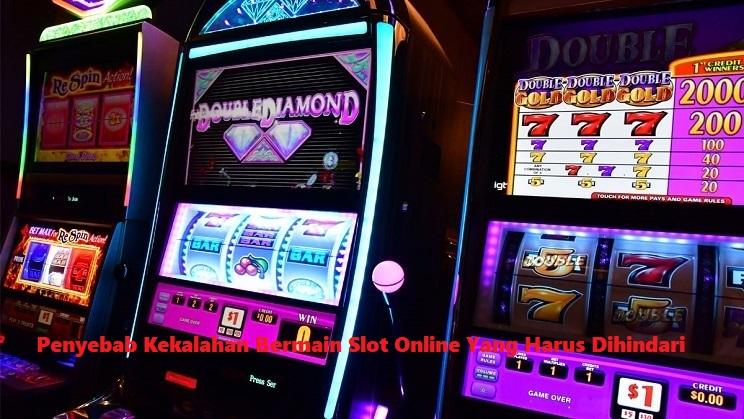 Penyebab Kekalahan Bermain Slot Online Yang Harus Dihindari